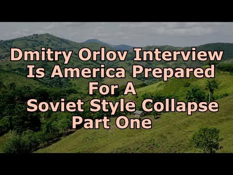 Dmitry Orlov - Are Americans Prepared For A Soviet Style Collapse? - Part 1