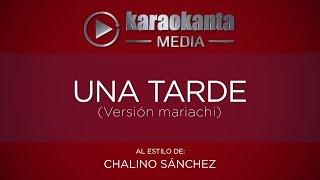 Karaokanta - Chalino Sánchez - Una tarde - ( Ver. Mariachi )