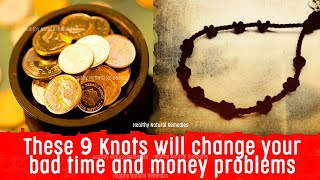 These 9 knots will change your bad time and money problems  | Good luck and Money prosperity