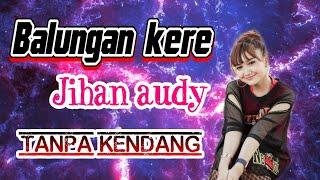 Balungan Kere Jihan Audy Tanpa Kendang ( Versi New pallapa )
