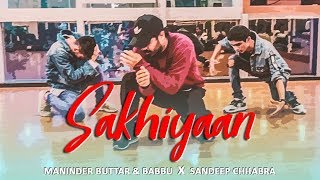 Sakhiyaan (Dance Video) | Maninder Buttar & Babbu | Sandeep Chhabra Choreography