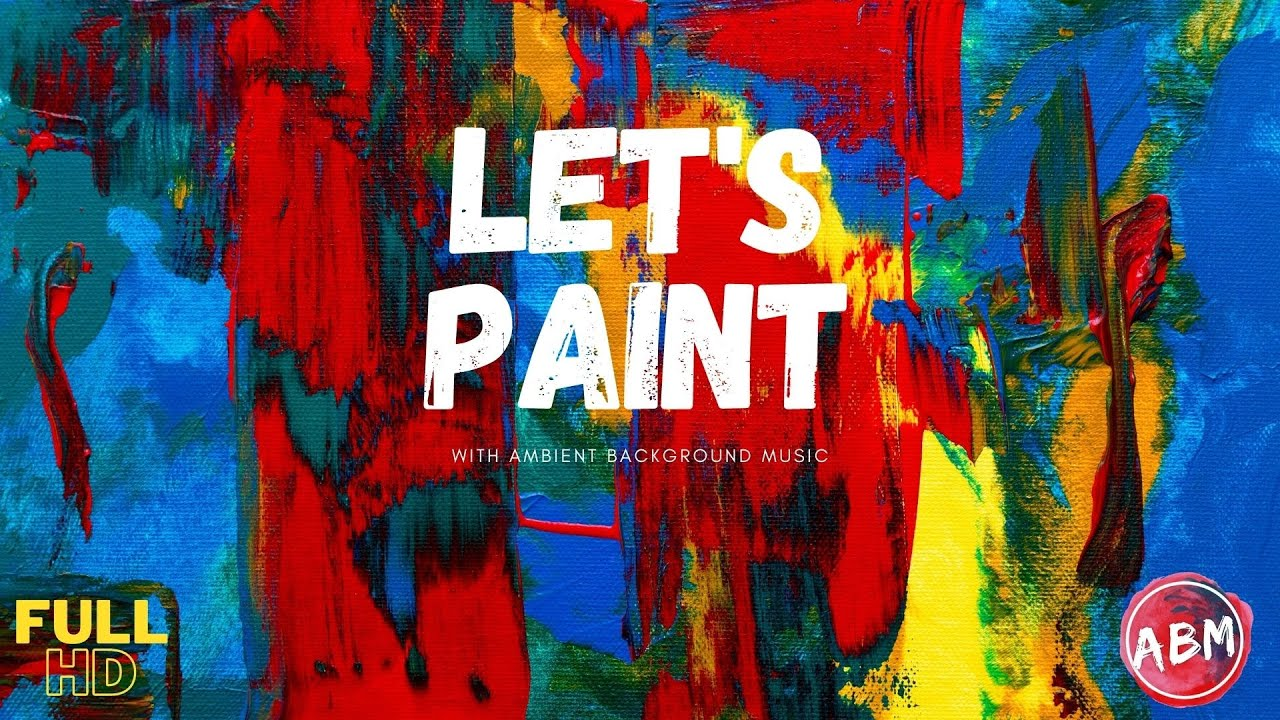 Let S Paint Best Music For Painting Artwork 2021 Hd Youtube