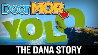 "Dear MOR: ""YOLO"" The Dana Story 12-03-17"