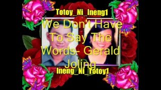 We Don't Have To Say The Words -Karaoke - Gerald Joling -by:Ineng_Ni_Totoy1