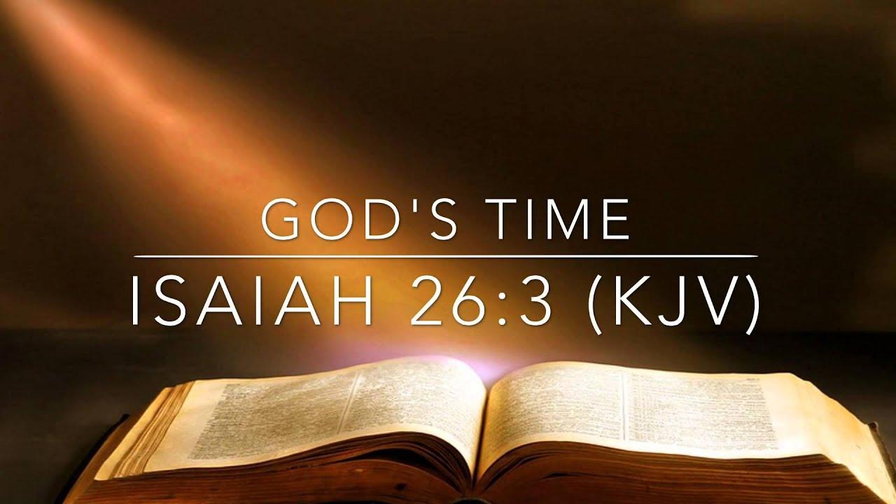 God Quot S Time Isaiah 26 3 Kjv Youtube