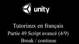 Unity 3D tutoriel Partie 49 Script avancé 4/9 Break  continue fr