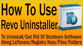 How To Use Revo Uninstaller To Uninstall Software/Stubborn Software Along Leftovers/Registry Keys