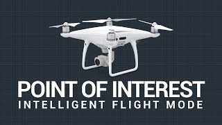 Point of Interest Intelligent Flight Mode Overview DJI Phantom 4 Professional