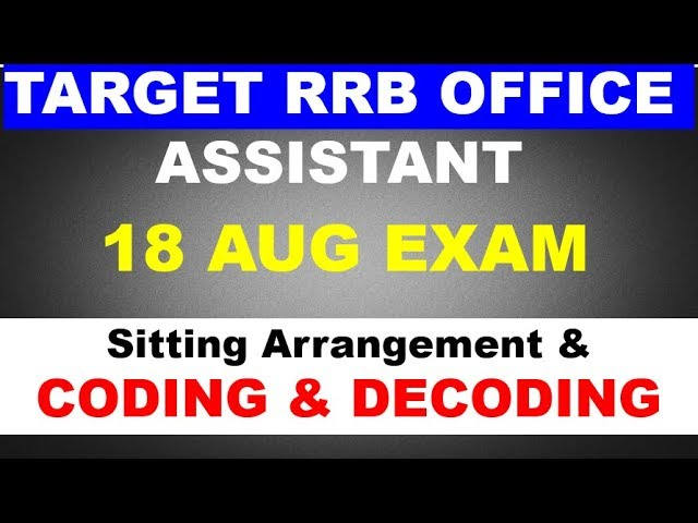 Sitting Arrangement for OFFICE ASSISTANT (EXAM LEVEL QUES) + CODING DECODING for 18 AUG EXAM