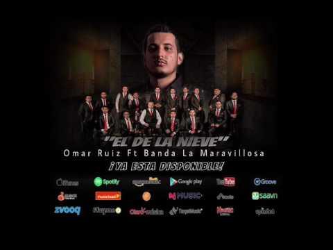 Banda La Maravillosa Ft Omar Ruiz - El de la Nieve