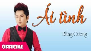 Ái Tình - Bằng Cường [Official Audio]