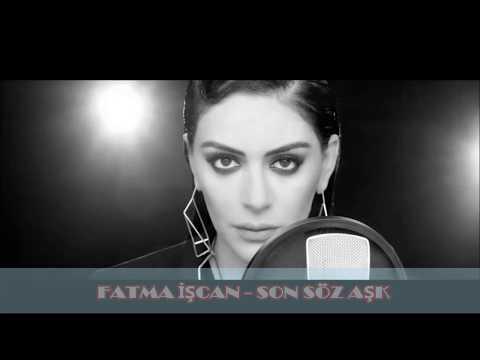 FATMA İŞCAN - SON SÖZ AŞK 2018 (Yeni)