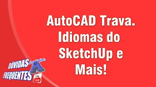 Dúvidas dos Inscritos - AutoCAD Trava, Idiomas do SkecthUp, Hachuras e Mais - Autocriativo