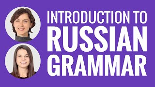 Learn Russian - Introduction to Russian Grammar