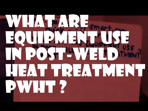 WHAT ARE THE EQUIPMENT USE IN POST WELD HEAT TREATMENT OR PWHT?