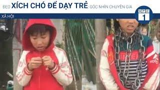Đeo xích chó để dạy trẻ: Góc nhìn chuyên gia | VTC1