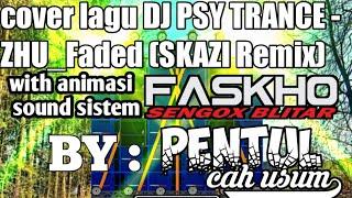"Cover lagu dj enak buat karnaval  ""PSY TRANCE•ZHU - FADED"" with animasi sound sistem faskho sengox"