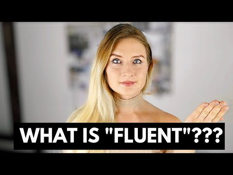 "WHAT DOES IT ACTUALLY MEAN TO BE ""FLUENT""?"