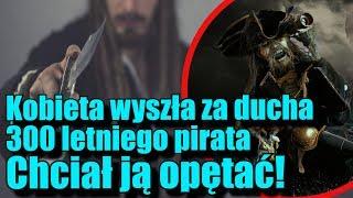 Żona 300-letniego ducha pirata musiała go egzorcyzmować!