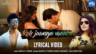 Reh Jaunga Main - Lyrical   Kushal Tandon, Neha Vaishnav   Sadhu S. Tiwari   Love Song