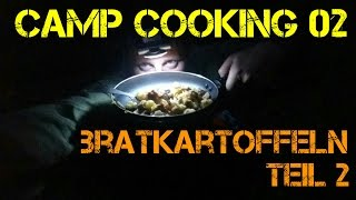 ✔CAMP COOKING 02: Bratkartoffeln  (Fortsetzung v. Teil 1)