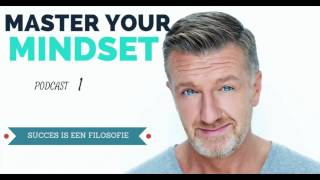 Master Your Mindset Podcast #1. Succes Is Een Filosofie