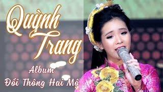 Album Trữ Tình Đồi Thông Hai Mộ Quỳnh Trang 2017 - LK Nhạc Trữ Tình Bolero Quỳnh Trang Hay Nhất 2017
