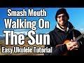 Smash Mouth Walking On The Sun Ukulele Tutorial With Play Along mp3