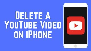 How to Delete a YouTube Video on an iPhone/iPad 2018