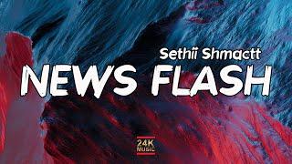 Sethii Shmactt - News Flash (Lyrics)   big bucks countin big dough