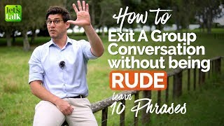 How to exit a Group Conversation / Discussion politely without being RUDE? Polite English Phrases