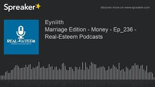Marriage Edition - Money - Ep_236 - Real-Esteem Podcasts