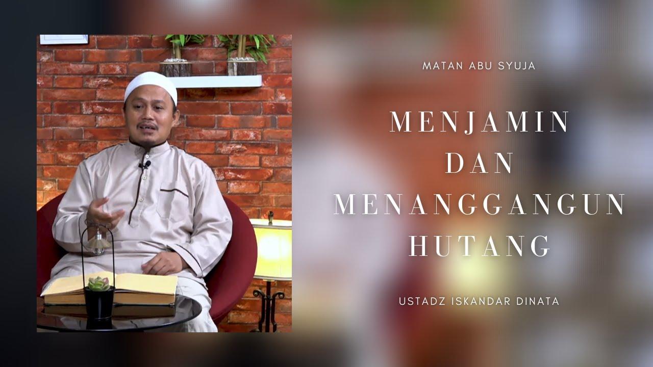 Matan Abu Syuja : Menjamin Dan Menanggung Hutang - Ustadz Iskandar Dinata