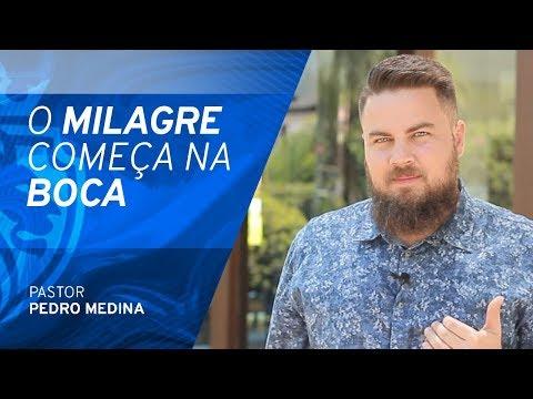O Milagre Começa na Boca - Pr Pedro Medina