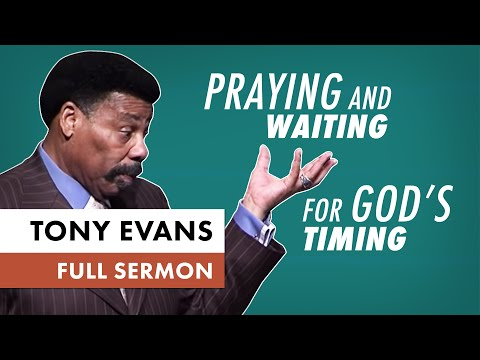 Praying And Waiting for God's Timing | Tony Evans (Sermon)