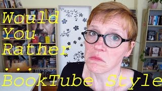 Would You Rather...booktube Style