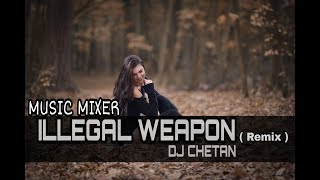 Illegal Weapon Remix - DJ Chetan Gulati