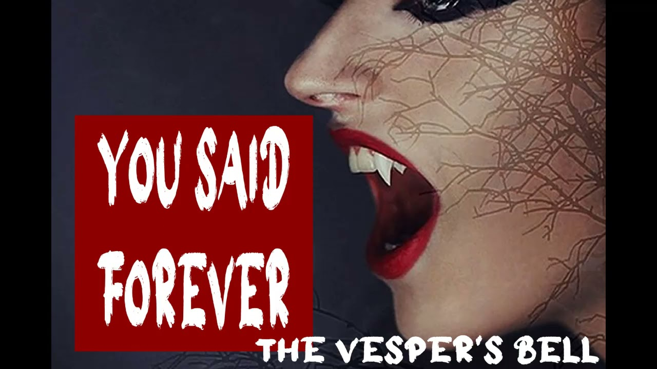 You Said Forever, A Vampire Love Story by The Vesper's Bell