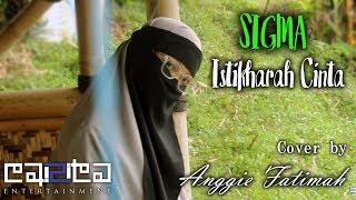 [1.91 MB] SIGMA - Istikharah Cinta (Cover by Anggie Fatimah)