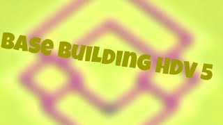Clash of clans - Speed Building HDV 5 ? No, Base Building HDV 5