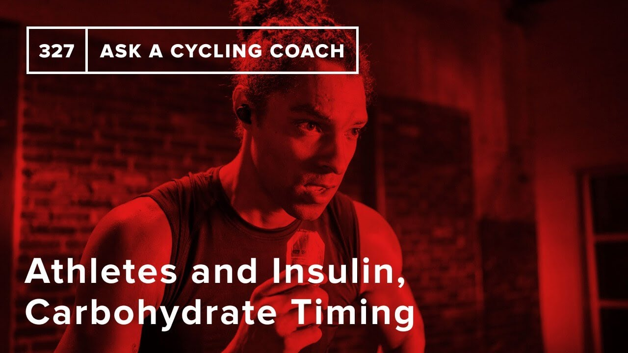 Download Athletes and Insulin, Carbohydrate Timing and More  – Ask a Cycling Coach 327