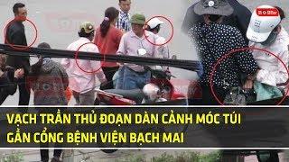 Bắt giữ và Vạch trần thủ đoạn dàn cảnh móc túi gần cổng bệnh viện Bạch Mai