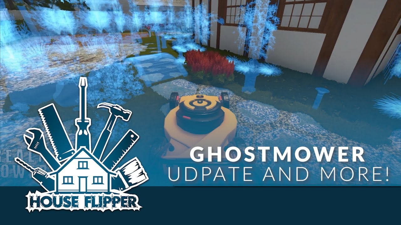 House Flipper - Ghostmower update and tons of new stuff!