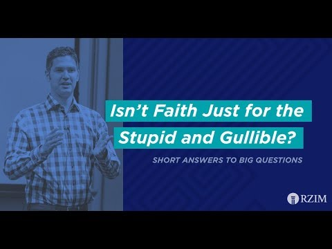 03. Isn't Faith Just for the Stupid and Gullible?