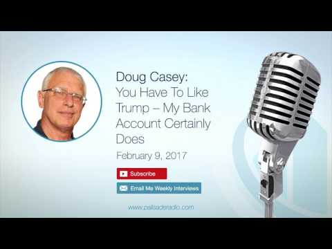 Doug Casey: You Have To Like Trump – My Bank Account Certainly Does