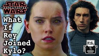What If Rey Joined Kylo Ren In The Last Jedi?