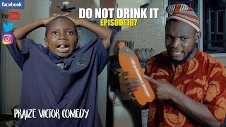 Download Praize victor comedy - DON'T DRINK IT (Praize Victor Comedy Episode 167)