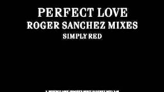 Simply Red - Perfect Love (Roger Sanchez Dirty Sanchez Mix)