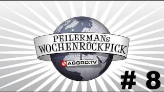 PEILERMAN´S WOCHENRÜCKFICK #8 (OFFICIAL HD VERSION AGGROTV)