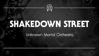 Unknown Mortal Orchestra - Shakedown Street